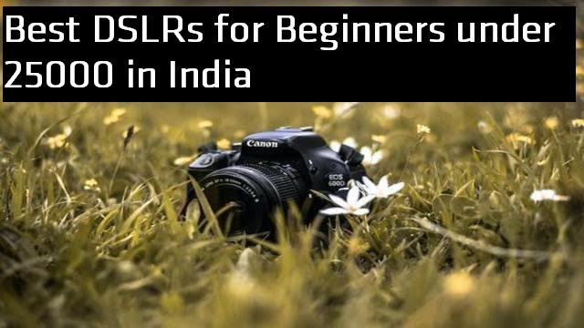 Best DSLRs for Beginners under 25000 in India