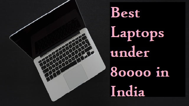 Best laptops under 80000 in India
