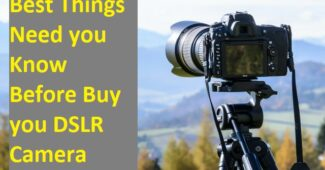 Best Things Need you Know Before Buy you DSLR Camera