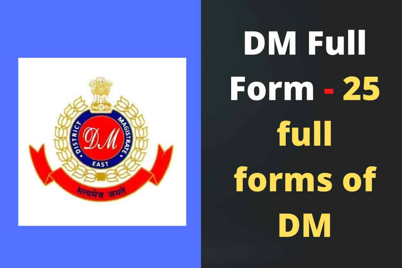 DM Full Form - 25 full forms of DMdm full form, full form of dm, dm meaning in hindi, dm ka full form,डीएम का फुल फॉर्म, dm means,district magistrate in hindi,what is full form of dm,dme full form,आईएएस फुल फॉर्म,long form of dm,nc full form,