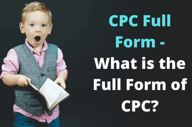 CPC Full Form - What is the Full Form of CPC?