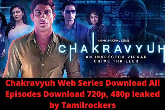 Chakravyuh Web Series Download All Episodes Download 720p, 480p leaked by Tamilrockers