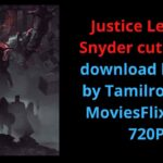 Justice League Snyder cut movie download leaked by Tamilrockers, MoviesFlix 480P 720P
