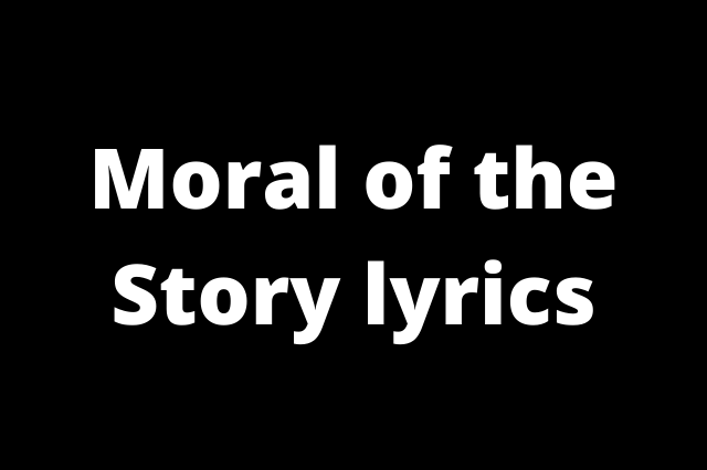 Moral of the Story Lyrics ,moral of the story lyrics,moral of the story,some mistakes get made thats alright thats okay lyrics,stories morals,the moral of the story,stories morals,babe i love you full movies,